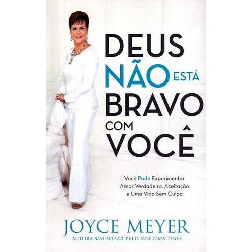 Deus não esta bravo com você - Joyce Meyer