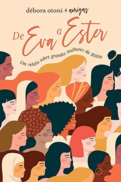 De Eva A Ester: Um relato sobre grandes mulheres da Bíblia