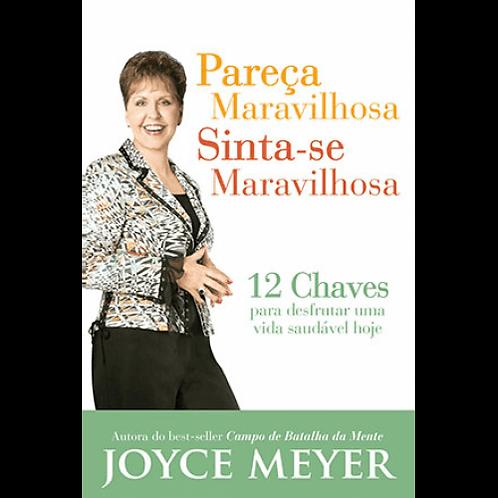 Pareca Maravilhosa,sinta-se Maravilhosa- Joyce Meyer