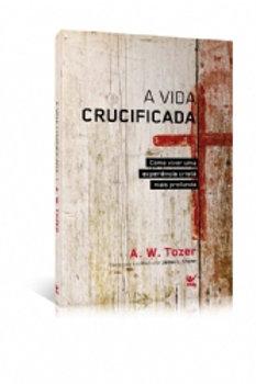 A vida crucificada A.W.Tozer