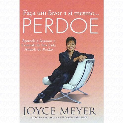 Faça um favor a si mesmo perdoe - Joyce Meyer