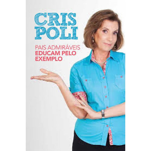 Pais admiráveis educam pelo exemplo - Cris Poli