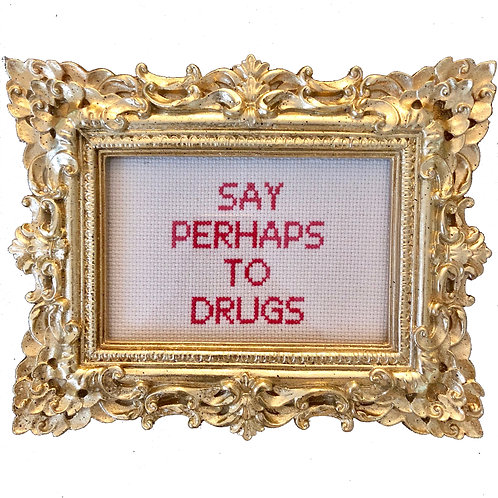 """Say Perhaps To Drugs"" Cross Stitch"