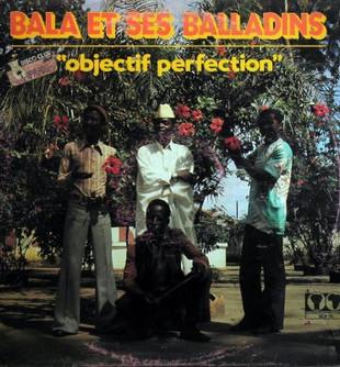 GUINEA: Objectif Perfection - Balla Et Ses Balladins