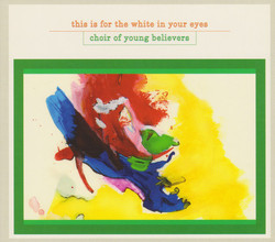This Is for the White in Your Eyes - Choir Of Young Believers