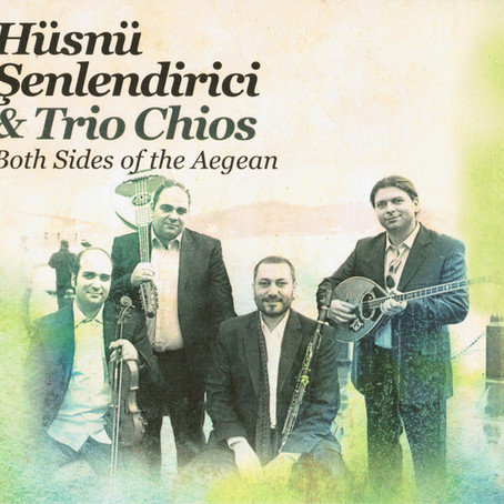 GREECE/TURKEY: Both Sides of the Aegean - Hüsnü Şenlendirici & Trio Chios