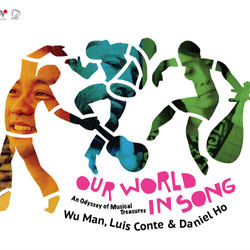 Our World In Song - Daniel Ho, Wu Man & Luis Conte