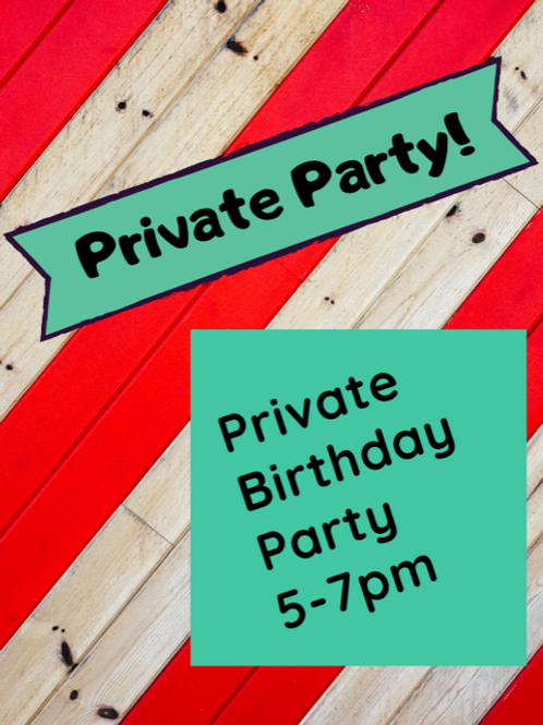 Saturday, December 5 Private Birthday Party 5-7pm