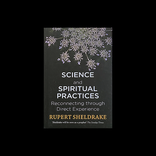 """Sheldrake, R.  """"Science and Spiritual Practices"""""""
