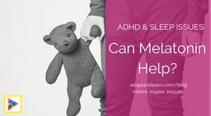 melatonin and ADHD and sleep