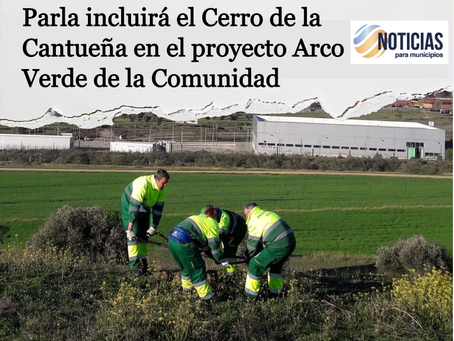 Parla incluirá el Cerro de la Cantueña en el proyecto Arco Verde de la Comunidad