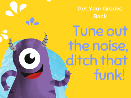 Tune Out the Noise, Ditch That Funk!
