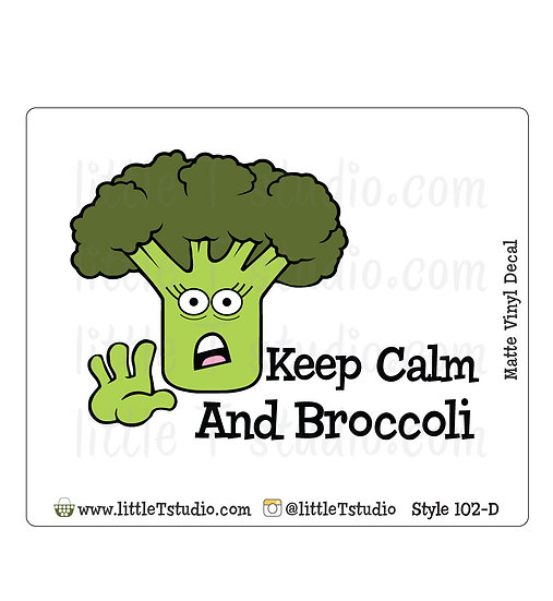 Keep Calm and Broccoli - Vinyl Decal Matte Finish - Style 102-D