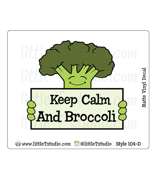Keep Calm and Broccoli - Vinyl Decal Matte Finish - Style 104-D