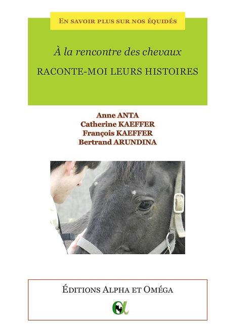A la rencontre des chevaux : raconte-moi leurs histoires