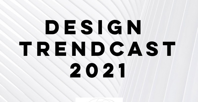 Design Trendcast: 3 Big Idea Trends to Look for in 2021-    Part III