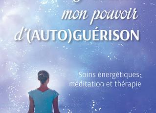 J'éveille mon pouvoir d'(AUTO)GUÉRISON. Soins énergétiques, méditation et thérapie