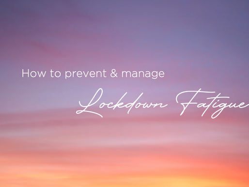 How to prevent & manage Lockdown Fatigue
