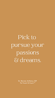 Pick to pursure your passions and dreams. -Dr. Sherene McHenry