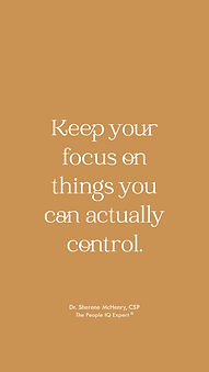Keep your focus on things you can actually control. -Dr. Sherene McHenry