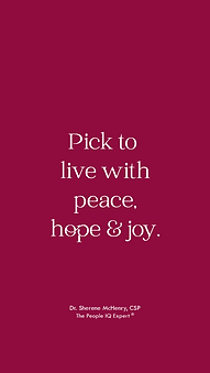 Pick to live with peace, hope & joy. -Dr. Sherene McHenry
