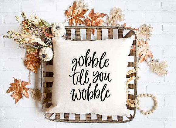 """Gobble Till You Wobble"" Pillow Cover"