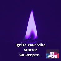 Ignite Your Vibe Starter Go Deeper....pn