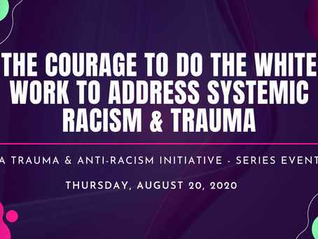 The Courage To Do The White Work to Address Trauma & Systemic Racism - Kickoff Event (via Zoom)