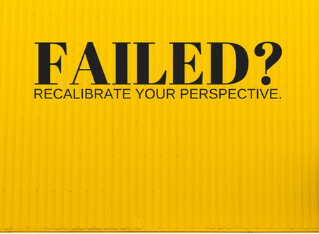 Failed? 2 Steps to Recalibrate Perspective