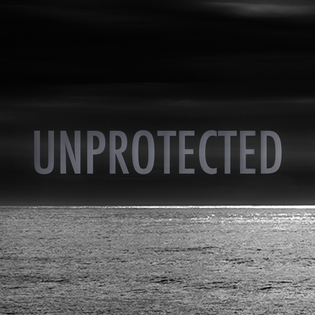 Live life UNPROTECTED