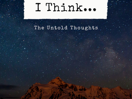 I Think... The Untold Thoughts