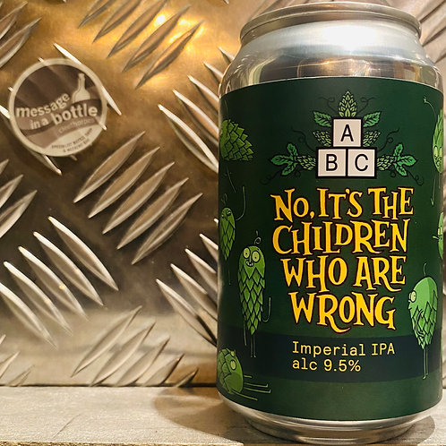 Alphabet Brewing Co /ABC 🇬🇧 NO, IT'S THE CHILDREN WHO ARE WRONG : Imperial IPA