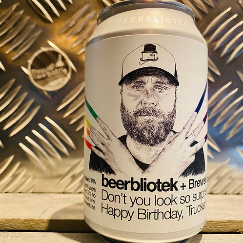BEERBLIOTEK 🇸🇪 DON'T YOU LOOK SO SURPRISED, HAPPY BIRTHDAY, TRUCKER! neipa