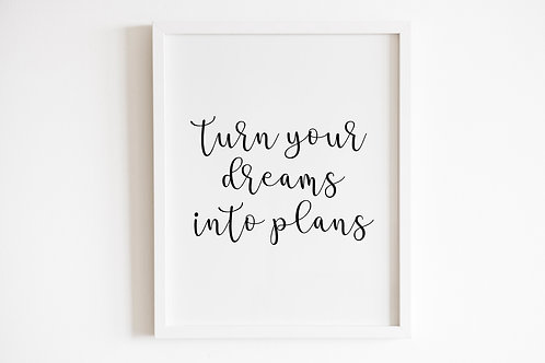 Turn Your Dreams Into Plans Print
