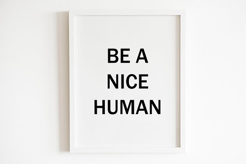 Be A Nice Human Print