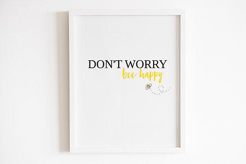 Don't Worry Bee Happy Print