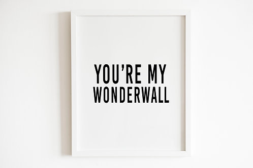 You're My Wonderwall Print
