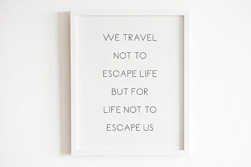 We Travel Not To Escape Life Print