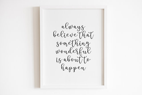 Always Believe That Something Wonderful Is About To Happen Print