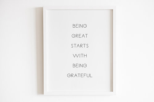 Being Great Starts With Being Grateful Print