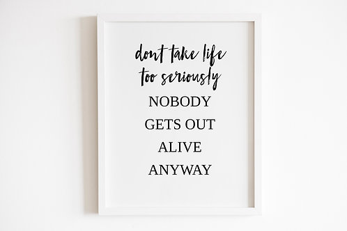 Don't Take Life Too Seriously Print