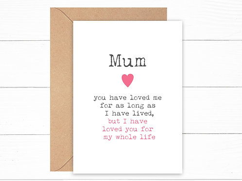 Mum I Have Loved You My Whole Life Card
