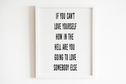 If You Can't Love Yourself Print