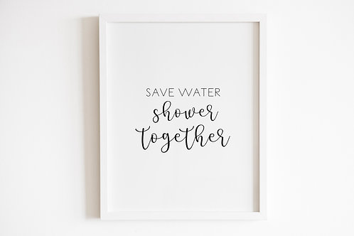 Save Water Shower Together Print