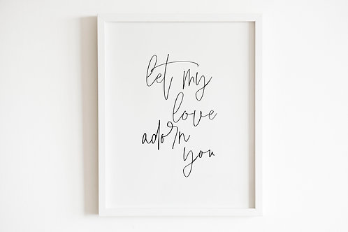 Let My Love Adorn You Print