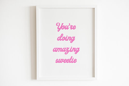 You're Doing Amazing Sweetie Print