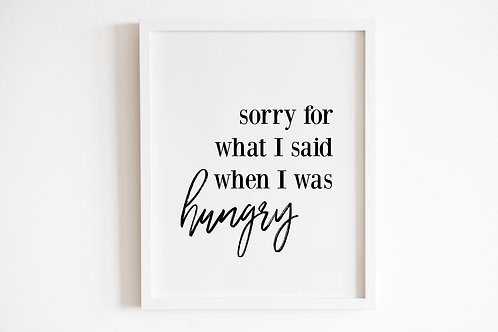 Sorry For What I Said When I Was Hungry Print