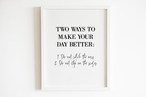 Two Ways To Make Your Day Better Print