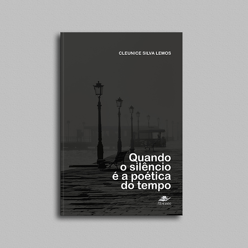 Quando o silêncio é a poética do tempo, de Cleunice Silva Lemos