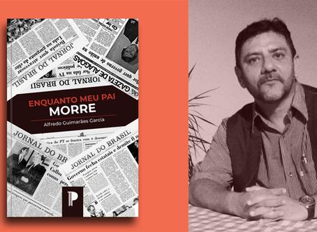 """""""Enquanto meu pai morre"""", romance de Alfredo Guimarães Garcia, será lançado em 2019"""